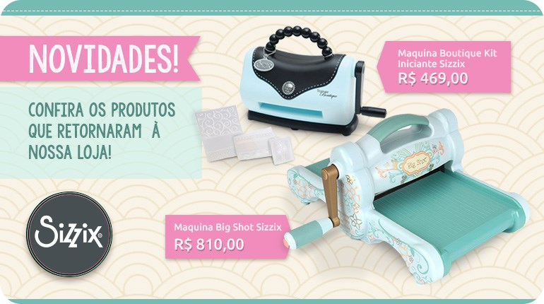 Máquinas Boutique e Big Shot da Sizzix