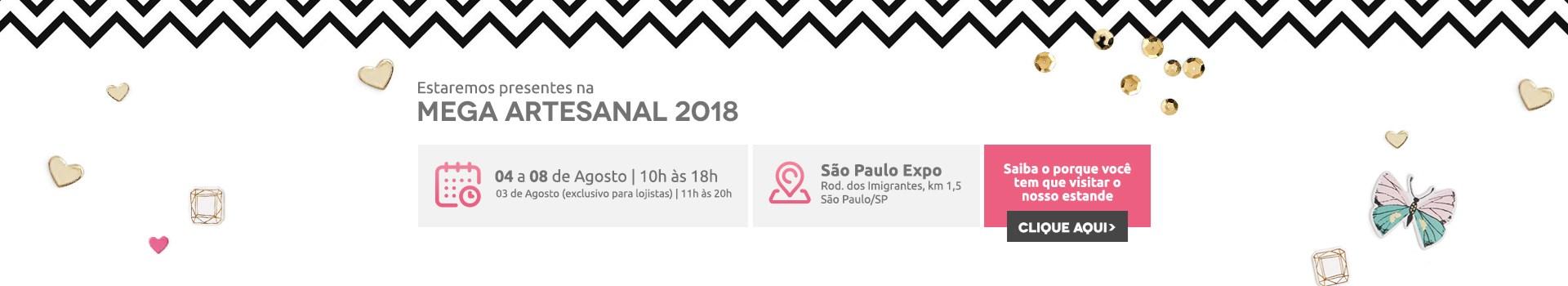 Estaremos presentes na Mega Artesanal 2018! De 04 a 08 de Agosto, das 10h às 18h, no São Paulo Expo.